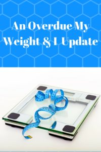 An overdue my weight and I update